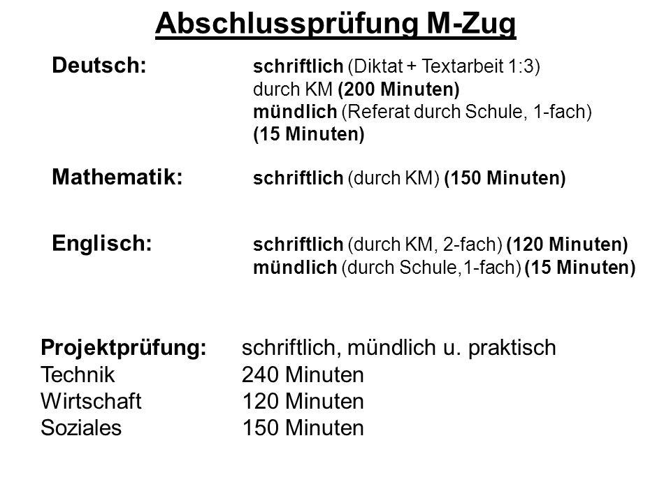 Abschlussprüfung M-Zug Deutsch: schriftlich (Diktat + Textarbeit 1:3) durch KM (200 Minuten) mündlich (Referat durch Schule, 1-fach) (15 Minuten) Math
