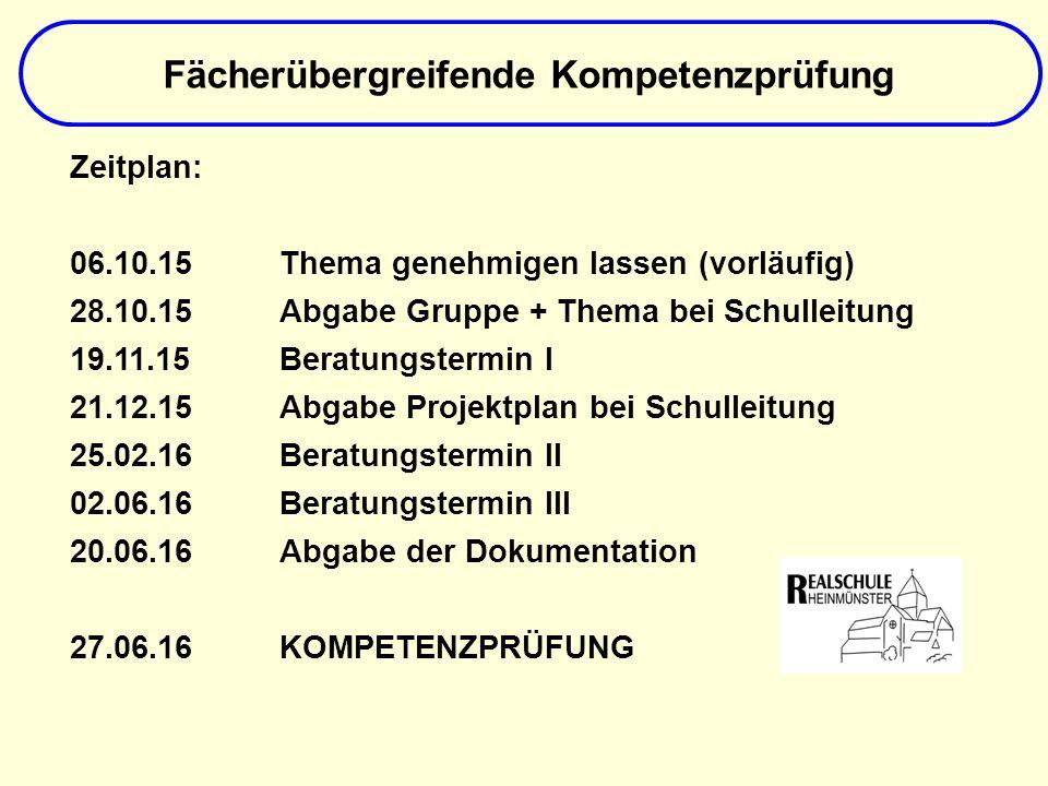 Zeitplan: 06.10.15Thema genehmigen lassen (vorläufig) 28.10.15Abgabe Gruppe + Thema bei Schulleitung 19.11.15Beratungstermin I 21.12.15Abgabe Projektplan bei Schulleitung 25.02.16Beratungstermin II 02.06.16Beratungstermin III 20.06.16Abgabe der Dokumentation 27.06.16 KOMPETENZPRÜFUNG Fächerübergreifende Kompetenzprüfung