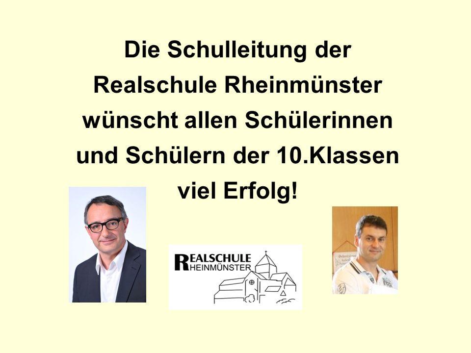 Die Schulleitung der Realschule Rheinmünster wünscht allen Schülerinnen und Schülern der 10.Klassen viel Erfolg!