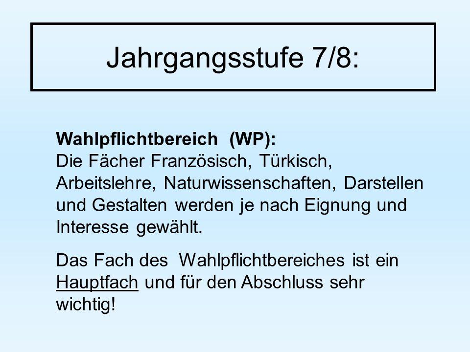 Jahrgangsstufe 7/8: Wahlpflichtbereich (WP): Die Fächer Französisch, Türkisch, Arbeitslehre, Naturwissenschaften, Darstellen und Gestalten werden je nach Eignung und Interesse gewählt.
