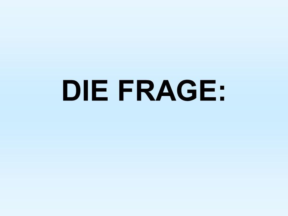 DIE FRAGE: