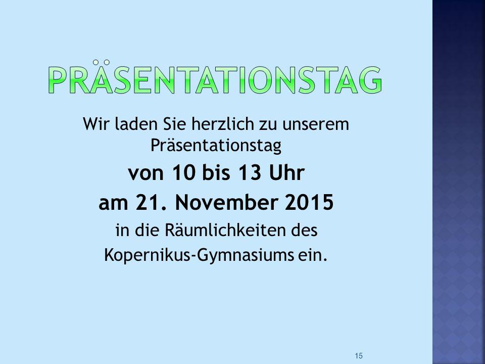 Wir laden Sie herzlich zu unserem Präsentationstag von 10 bis 13 Uhr am 21. November 2015 in die Räumlichkeiten des Kopernikus-Gymnasiums ein. 15