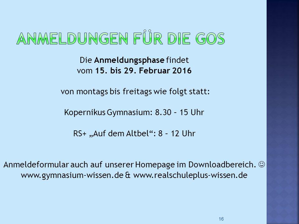 """Die Anmeldungsphase findet vom 15. bis 29. Februar 2016 von montags bis freitags wie folgt statt: Kopernikus Gymnasium: 8.30 – 15 Uhr RS+ """"Auf dem Alt"""
