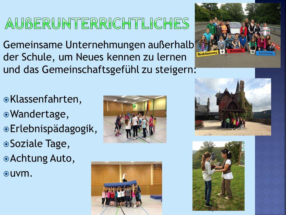 Gemeinsame Unternehmungen außerhalb der Schule, um Neues kennen zu lernen und das Gemeinschaftsgefühl zu steigern:  Klassenfahrten,  Wandertage,  E