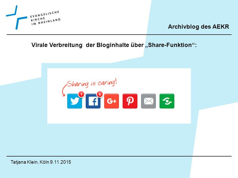 """Archivblog des AEKR Tatjana Klein, Köln 9.11.2015 Virale Verbreitung der Bloginhalte über """"Share-Funktion :"""