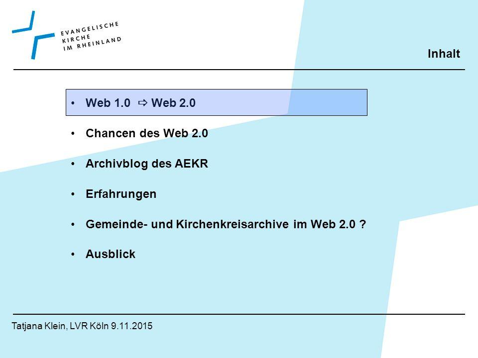 Web 1.0  Web 2.0 Tatjana Klein, LVR Köln 9.11.2015 Web 1.0 statische Seiten Lese – Web Konsument Lokale Anwendungen Informationskultur Web 2.0 dynamische Seiten Lese / Schreib - Web Pro(duzent,Kon)sument Online-Anwendungen Vernetzungskultur