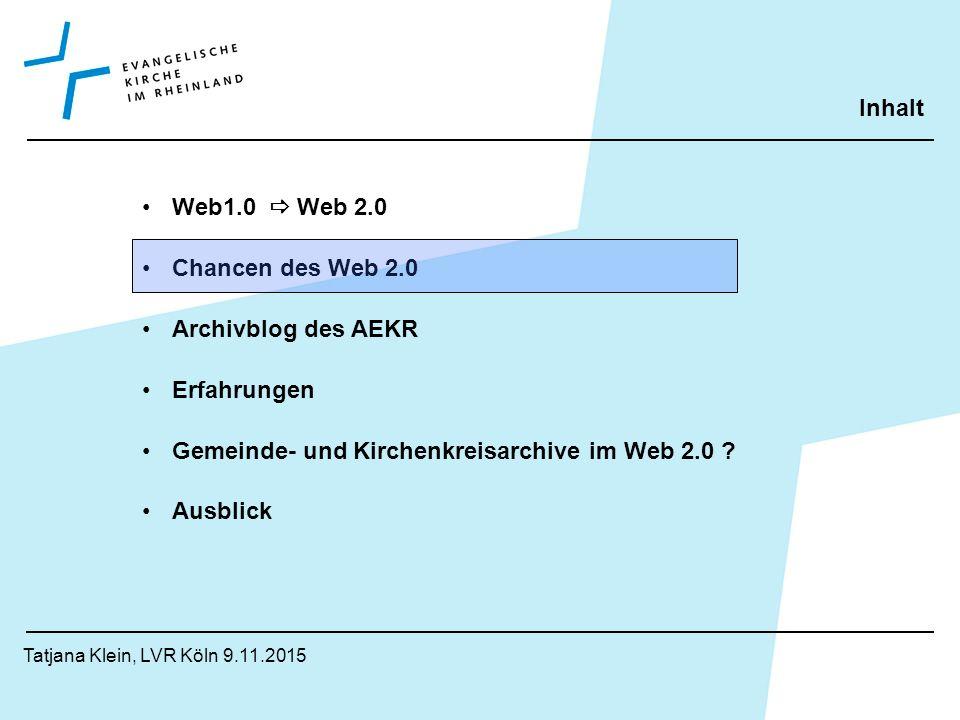 Inhalt Tatjana Klein, Köln 9.11.2015 Web1.0  Web2.0 Chancen des Web2.0 Archivblog Erfahrungen Gemeinde- und Kirchenkreisarchive im Web2.0 .