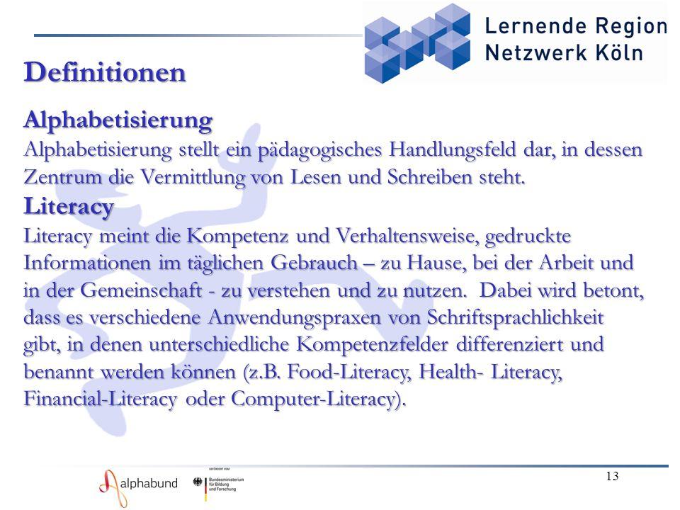 13 Definitionen Alphabetisierung Alphabetisierung stellt ein pädagogisches Handlungsfeld dar, in dessen Zentrum die Vermittlung von Lesen und Schreibe