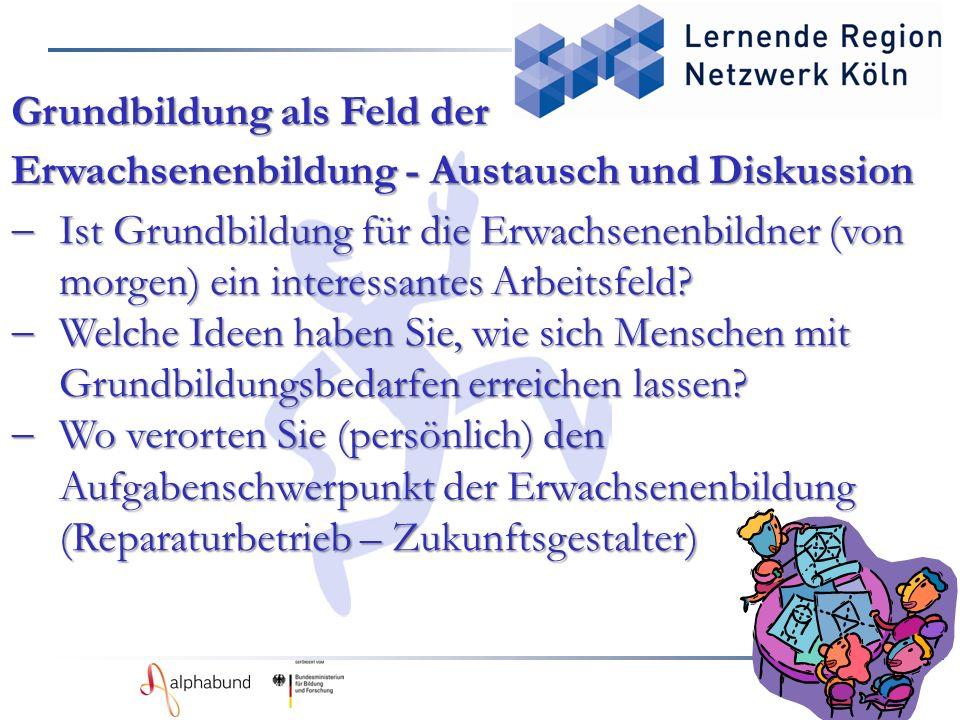 29 Grundbildung als Feld der Erwachsenenbildung - Austausch und Diskussion  Ist Grundbildung für die Erwachsenenbildner (von morgen) ein interessantes Arbeitsfeld.