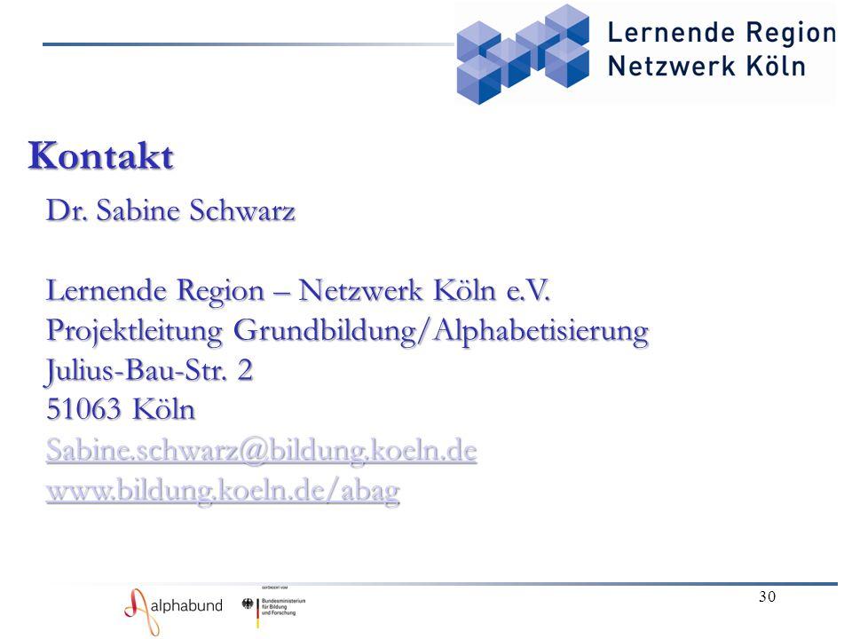 30 Kontakt Dr. Sabine Schwarz Lernende Region – Netzwerk Köln e.V. Projektleitung Grundbildung/Alphabetisierung Julius-Bau-Str. 2 51063 Köln Sabine.sc