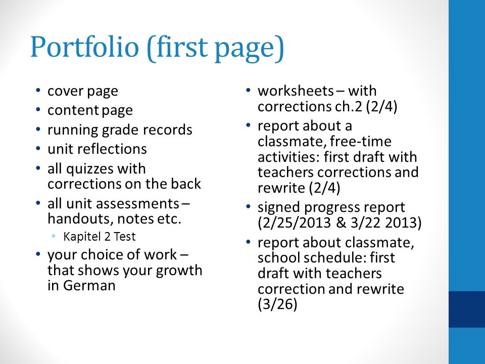 Portfolio (first page) cover page content page running grade records unit reflections all quizzes with corrections on the back all unit assessments – handouts, notes etc.