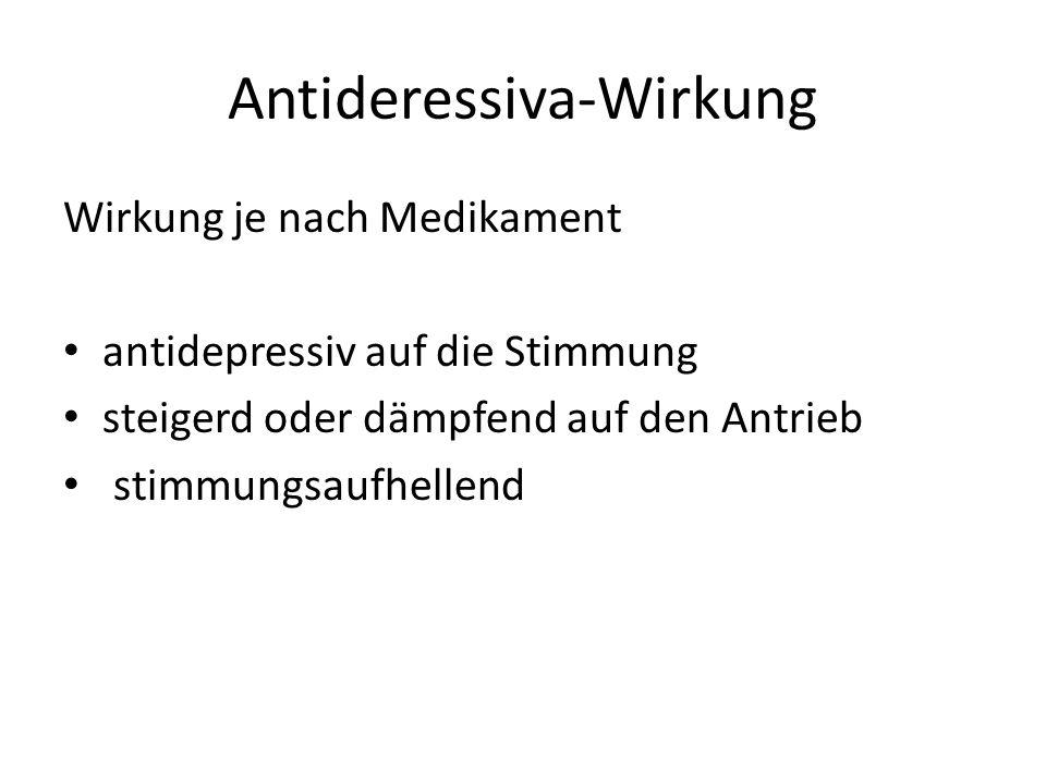 Antideressiva-Wirkung Wirkung je nach Medikament antidepressiv auf die Stimmung steigerd oder dämpfend auf den Antrieb stimmungsaufhellend