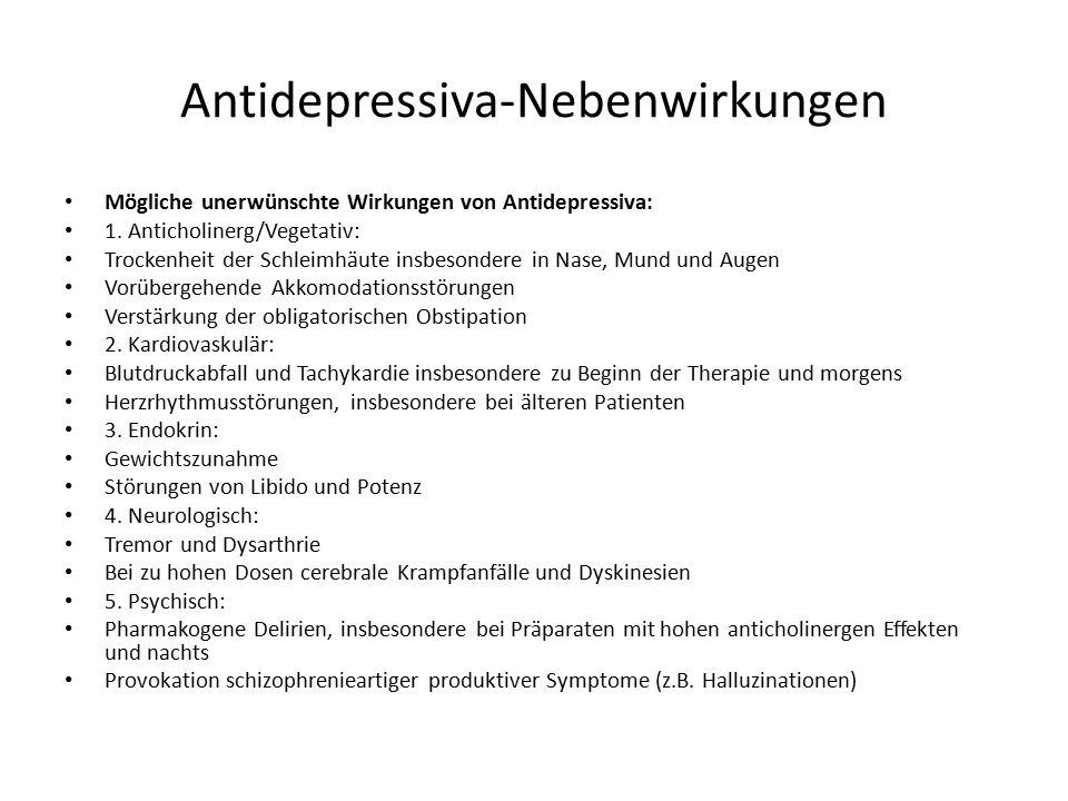 Antidepressiva-Nebenwirkungen Mögliche unerwünschte Wirkungen von Antidepressiva: 1. Anticholinerg/Vegetativ: Trockenheit der Schleimhäute insbesonder