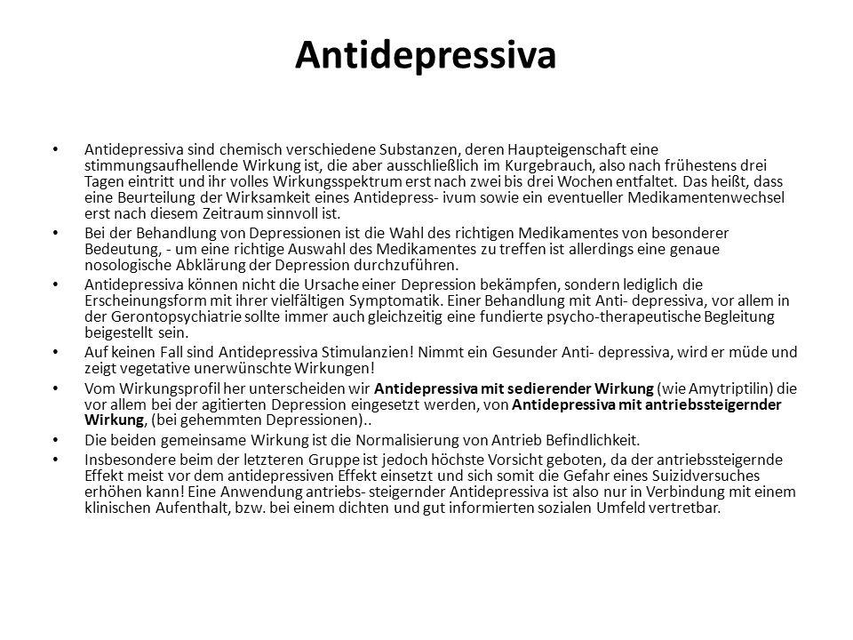 Antidepressiva Antidepressiva sind chemisch verschiedene Substanzen, deren Haupteigenschaft eine stimmungsaufhellende Wirkung ist, die aber ausschließ