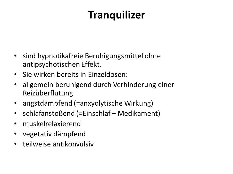 Tranquilizer sind hypnotikafreie Beruhigungsmittel ohne antipsychotischen Effekt. Sie wirken bereits in Einzeldosen: allgemein beruhigend durch Verhin