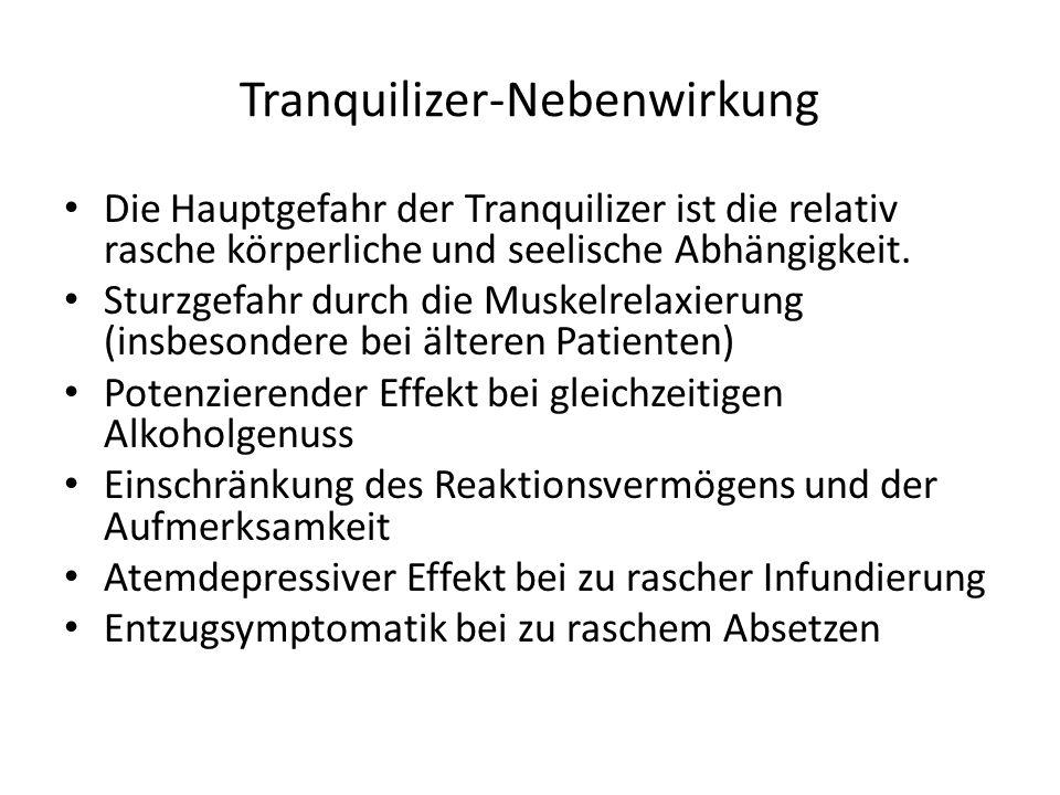Tranquilizer-Nebenwirkung Die Hauptgefahr der Tranquilizer ist die relativ rasche körperliche und seelische Abhängigkeit. Sturzgefahr durch die Muskel