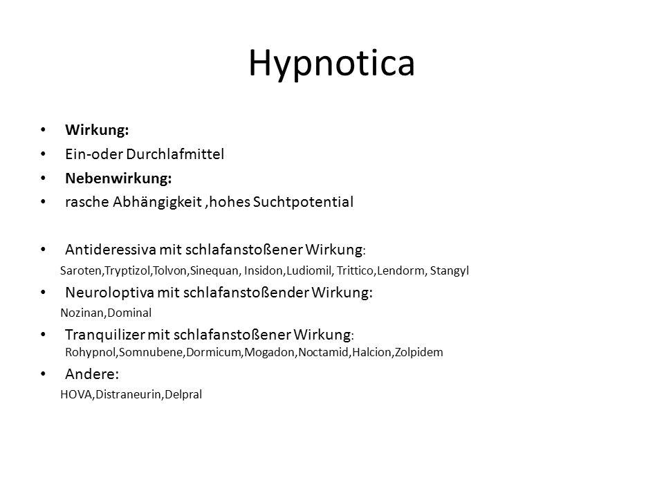 Hypnotica Wirkung: Ein-oder Durchlafmittel Nebenwirkung: rasche Abhängigkeit,hohes Suchtpotential Antideressiva mit schlafanstoßener Wirkung : Saroten