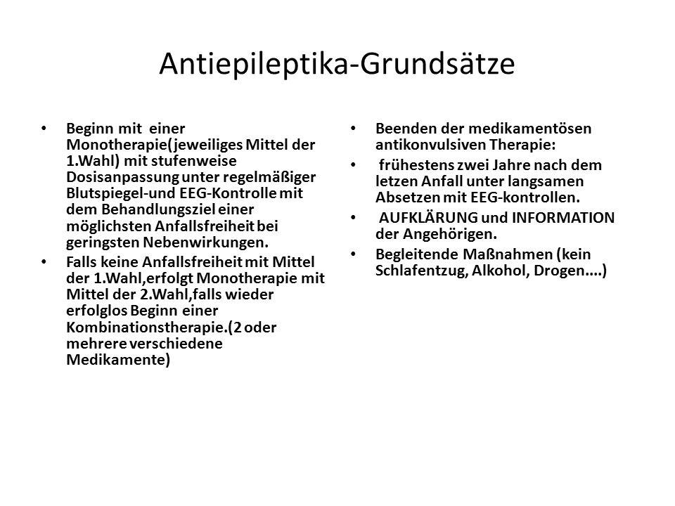 Antiepileptika-Grundsätze Beginn mit einer Monotherapie(jeweiliges Mittel der 1.Wahl) mit stufenweise Dosisanpassung unter regelmäßiger Blutspiegel-un