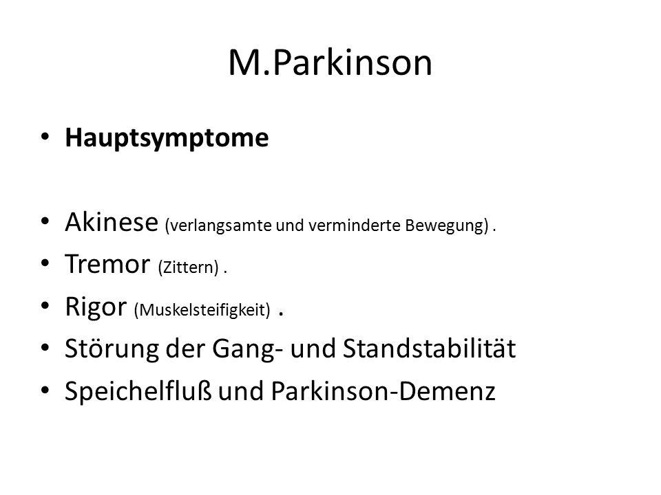 M.Parkinson Hauptsymptome Akinese (verlangsamte und verminderte Bewegung). Tremor (Zittern). Rigor (Muskelsteifigkeit). Störung der Gang- und Standsta