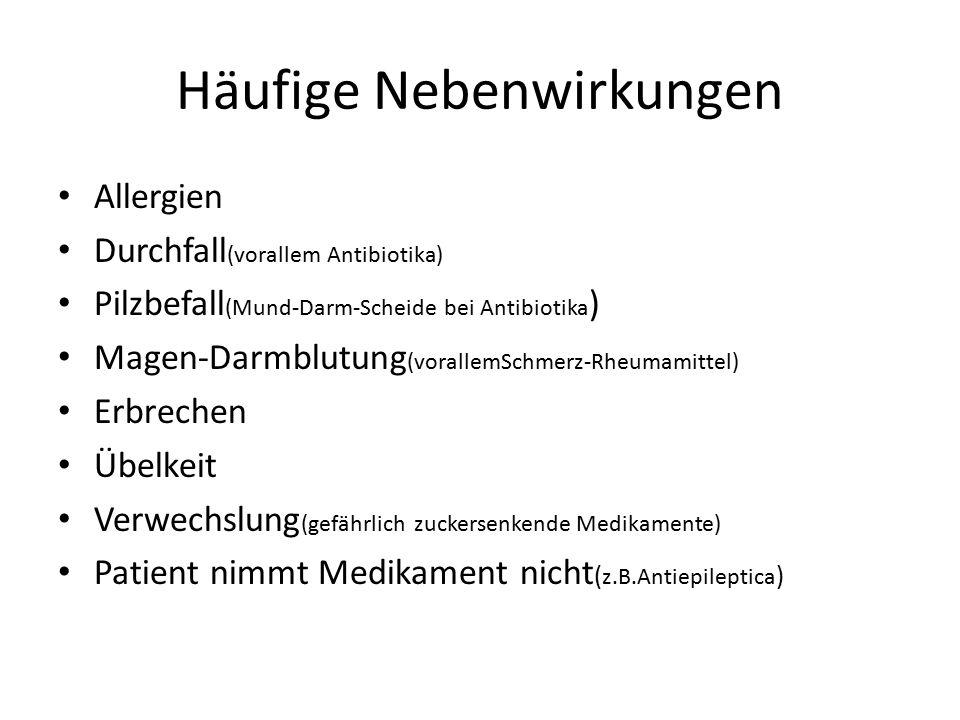 Häufige Nebenwirkungen Allergien Durchfall (vorallem Antibiotika) Pilzbefall (Mund-Darm-Scheide bei Antibiotika ) Magen-Darmblutung (vorallemSchmerz-R