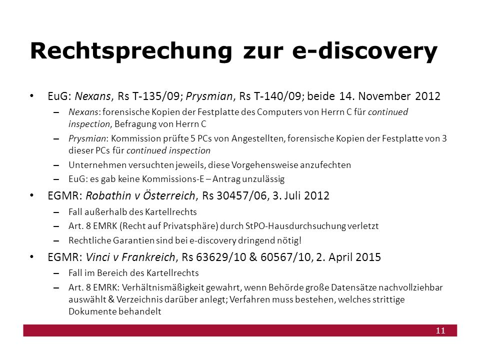 11 Rechtsprechung zur e-discovery EuG: Nexans, Rs T-135/09; Prysmian, Rs T-140/09; beide 14.