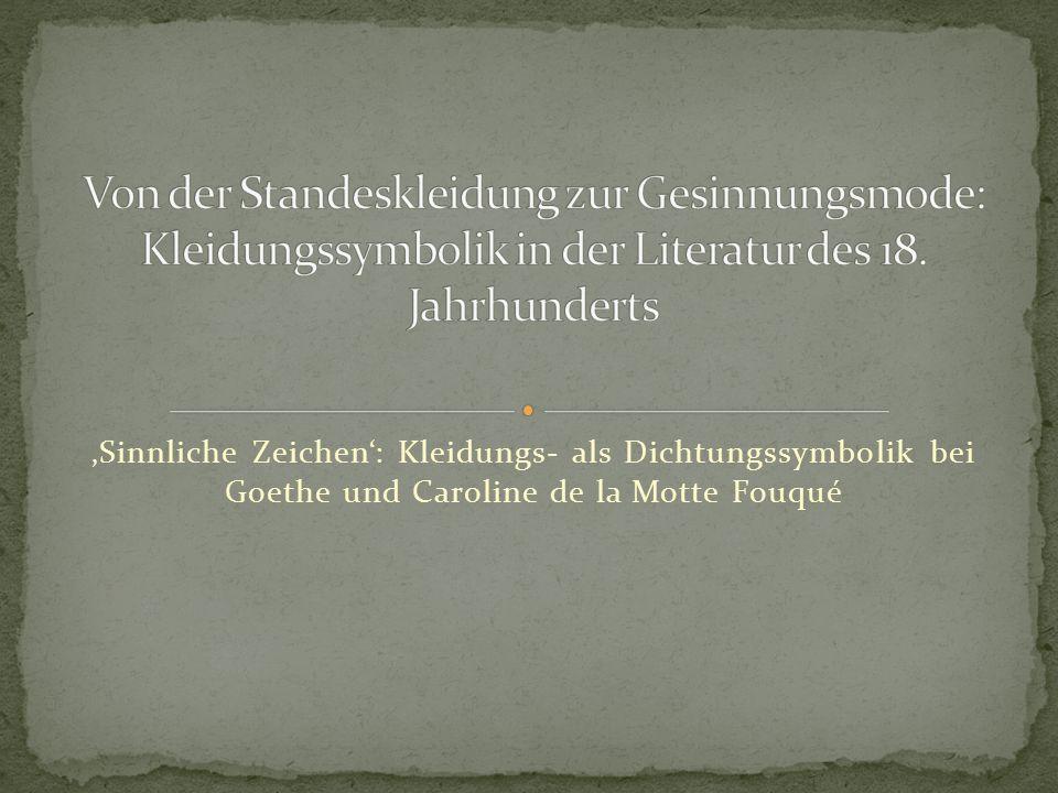 'Sinnliche Zeichen': Kleidungs- als Dichtungssymbolik bei Goethe und Caroline de la Motte Fouqué