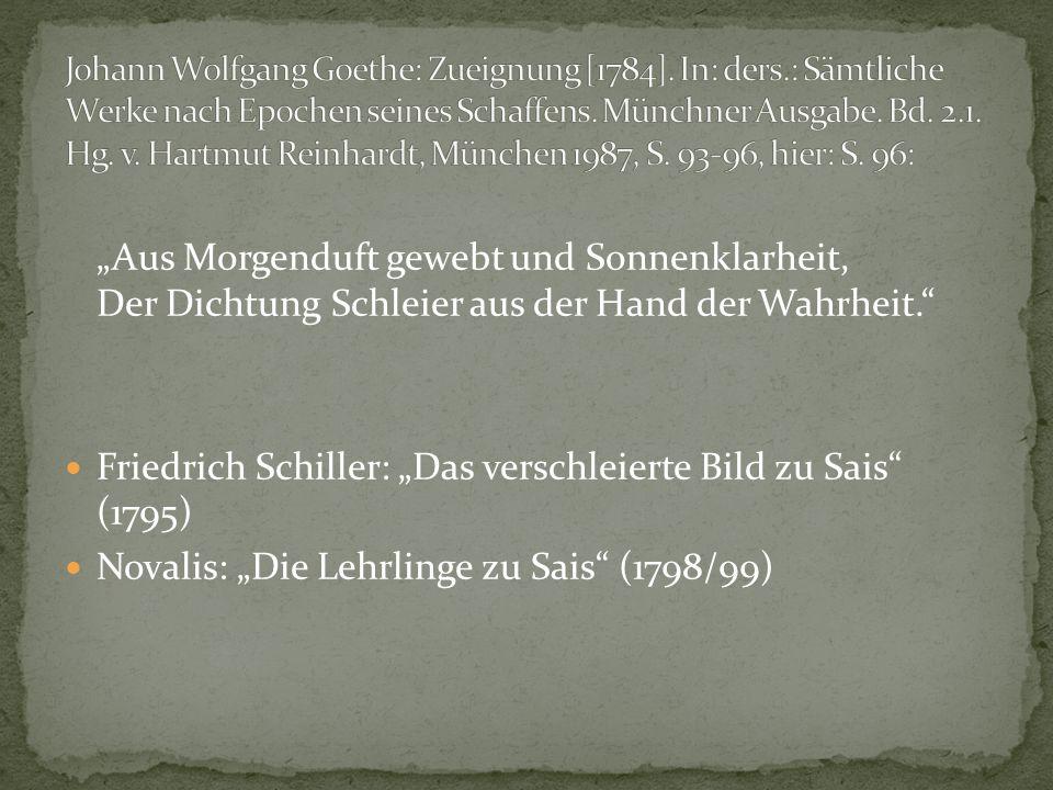 """""""Aus Morgenduft gewebt und Sonnenklarheit, Der Dichtung Schleier aus der Hand der Wahrheit. Friedrich Schiller: """"Das verschleierte Bild zu Sais (1795) Novalis: """"Die Lehrlinge zu Sais (1798/99)"""