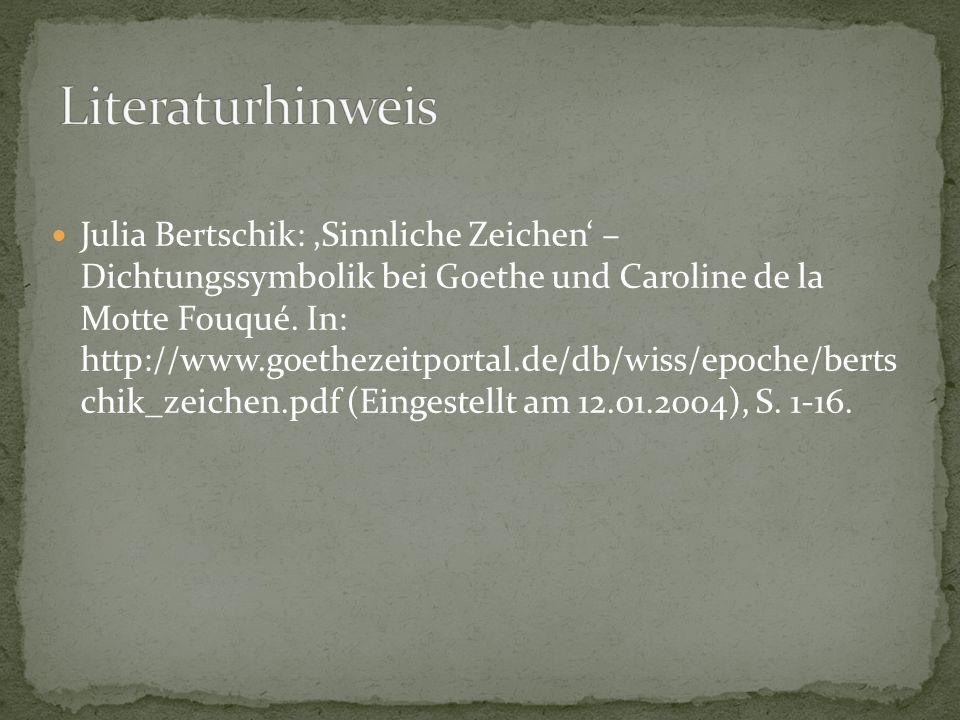 Julia Bertschik: 'Sinnliche Zeichen' – Dichtungssymbolik bei Goethe und Caroline de la Motte Fouqué.