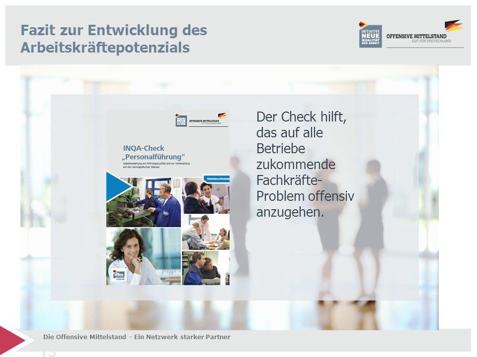 13 Fazit zur Entwicklung des Arbeitskräftepotenzials Der Check hilft, das auf alle Betriebe zukommende Fachkräfte- Problem offensiv anzugehen. Die Off