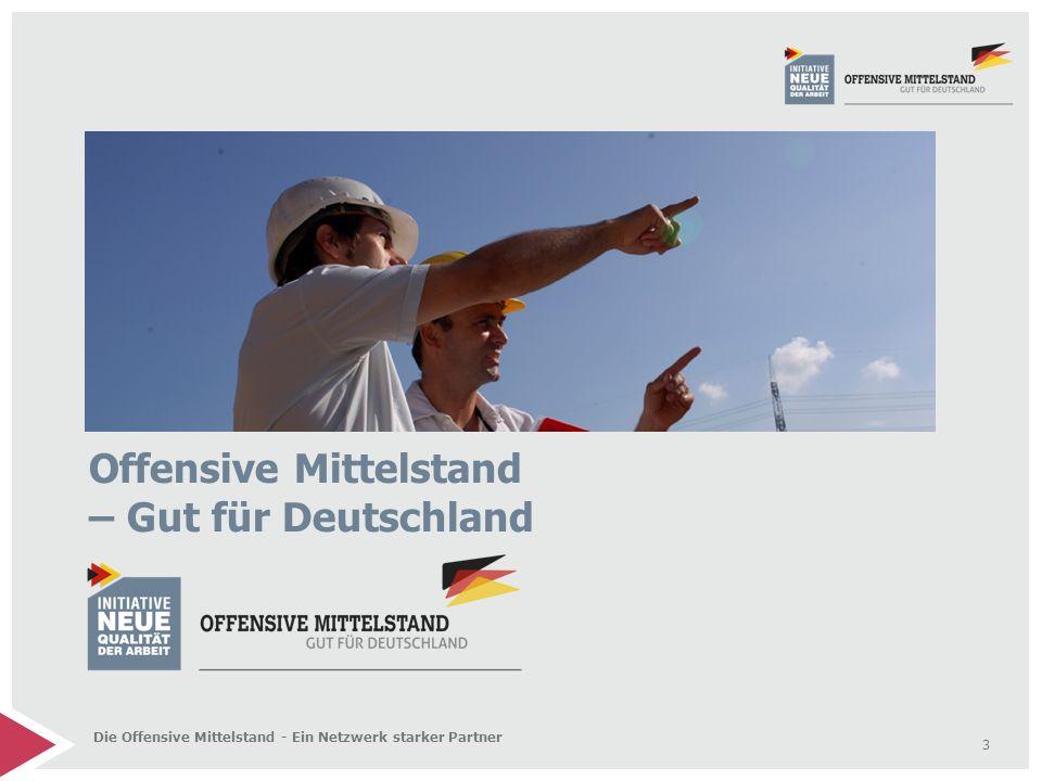 3 Die Offensive Mittelstand - Ein Netzwerk starker Partner Offensive Mittelstand – Gut für Deutschland