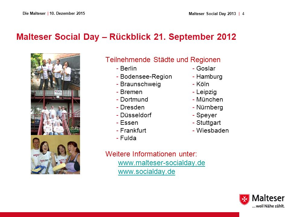 4Malteser Social Day 2013 | Die Malteser | 10. Dezember 2015 Malteser Social Day – Rückblick 21. September 2012 Teilnehmende Städte und Regionen - Ber