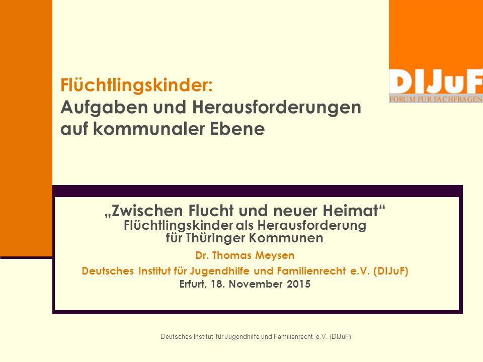 """Deutsches Institut für Jugendhilfe und Familienrecht e.V. (DIJuF) Flüchtlingskinder: Aufgaben und Herausforderungen auf kommunaler Ebene """"Zwischen Flu"""
