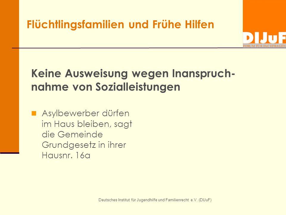 Flüchtlingsfamilien und Frühe Hilfen Deutsches Institut für Jugendhilfe und Familienrecht e.V. (DIJuF) Keine Ausweisung wegen Inanspruch- nahme von So