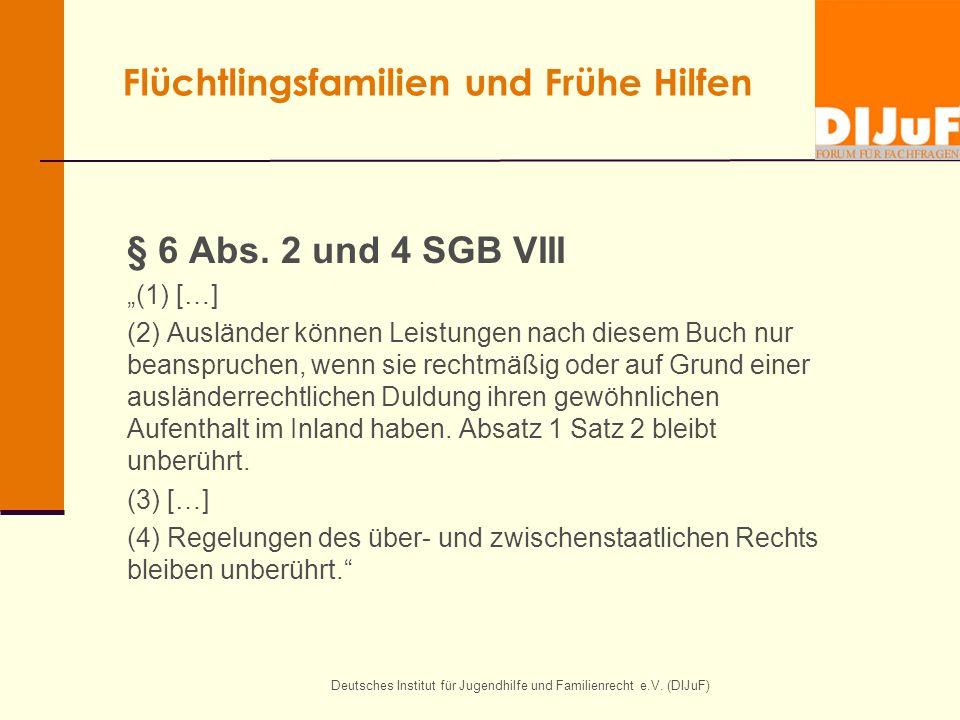 """Flüchtlingsfamilien und Frühe Hilfen § 6 Abs. 2 und 4 SGB VIII """"(1) […] (2) Ausländer können Leistungen nach diesem Buch nur beanspruchen, wenn sie re"""