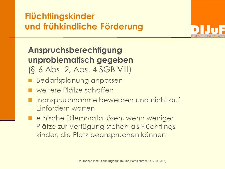 Flüchtlingskinder und frühkindliche Förderung Anspruchsberechtigung unproblematisch gegeben (§ 6 Abs. 2, Abs. 4 SGB VIII) Bedarfsplanung anpassen weit