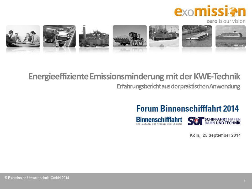 © Exomission Umwelttechnik GmbH 2014 1 Köln, 25.September 2014 Energieeffiziente Emissionsminderung mit der KWE-Technik Erfahrungsbericht aus der prak