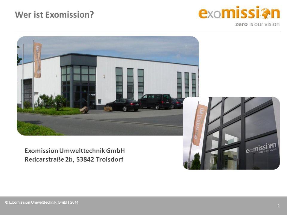 © Exomission Umwelttechnik GmbH 2014 2 Wer ist Exomission? Exomission Umwelttechnik GmbH Redcarstraße 2b, 53842 Troisdorf
