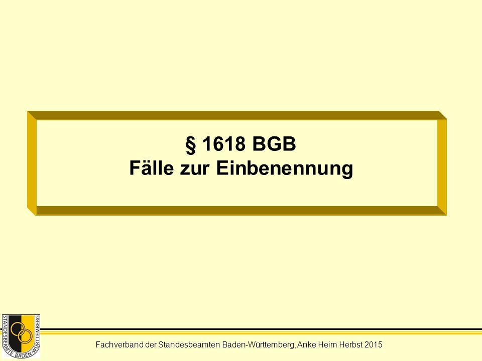 Fachverband der Standesbeamten Baden-Württemberg, Anke Heim Herbst 2015 § 1618 BGB Fälle zur Einbenennung