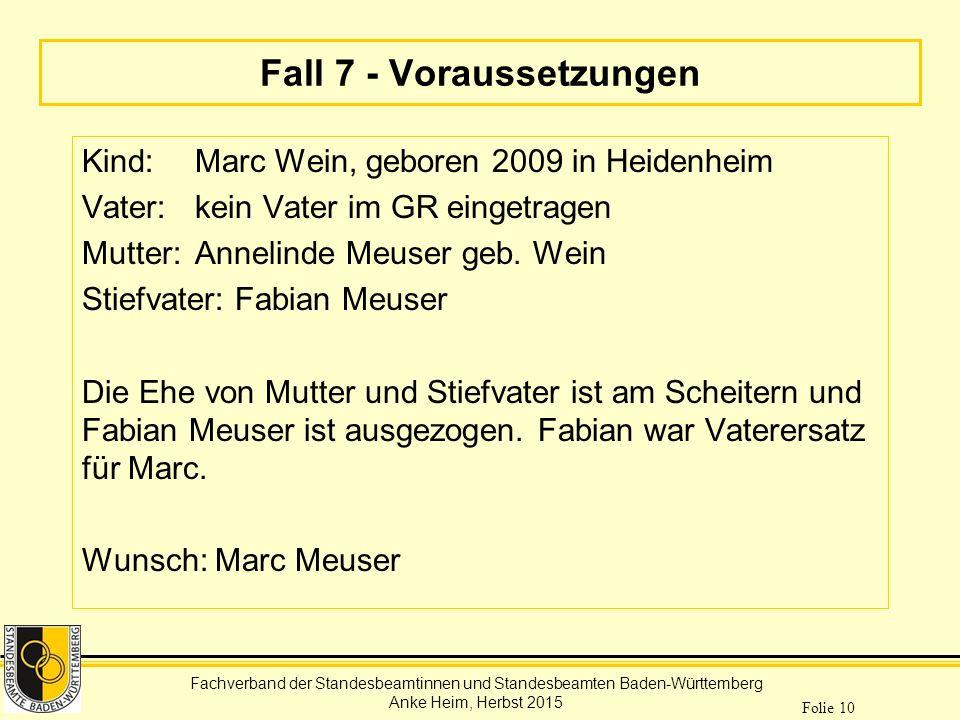 Fachverband der Standesbeamtinnen und Standesbeamten Baden-Württemberg Anke Heim, Herbst 2015 Folie 10 Fall 7 - Voraussetzungen Kind: Marc Wein, gebor