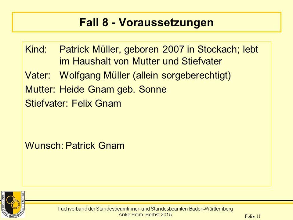 Fachverband der Standesbeamtinnen und Standesbeamten Baden-Württemberg Anke Heim, Herbst 2015 Folie 11 Fall 8 - Voraussetzungen Kind: Patrick Müller,