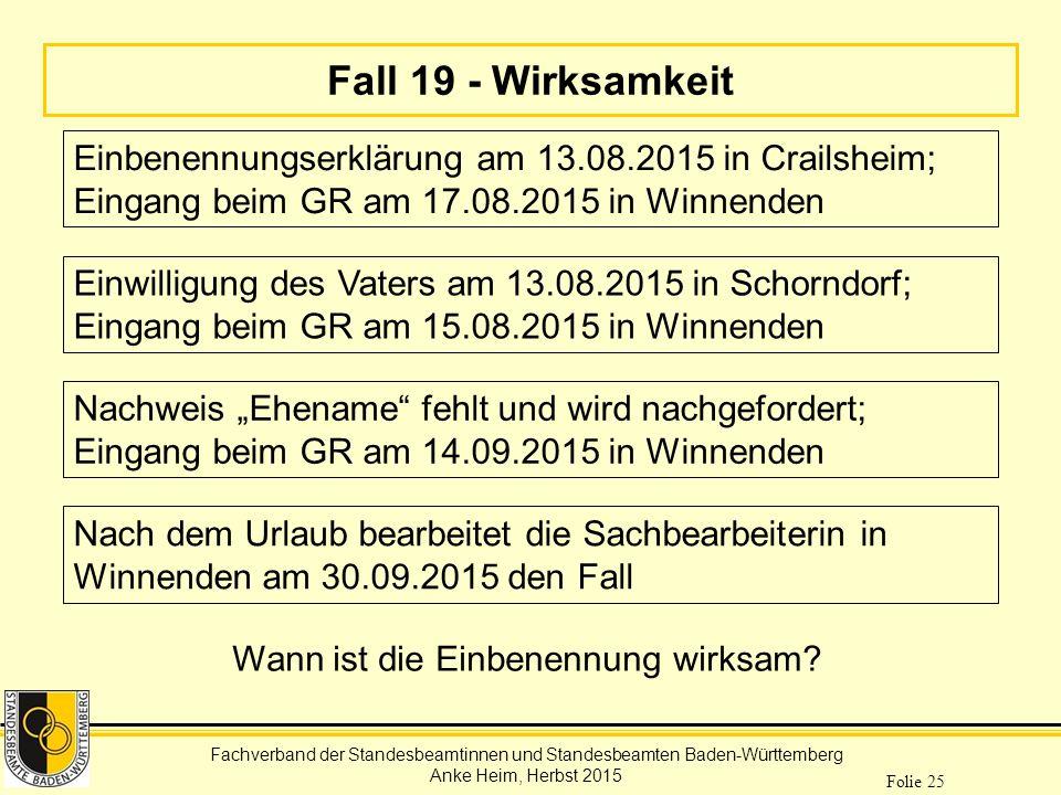 Fachverband der Standesbeamtinnen und Standesbeamten Baden-Württemberg Anke Heim, Herbst 2015 Folie 25 Fall 19 - Wirksamkeit Einbenennungserklärung am