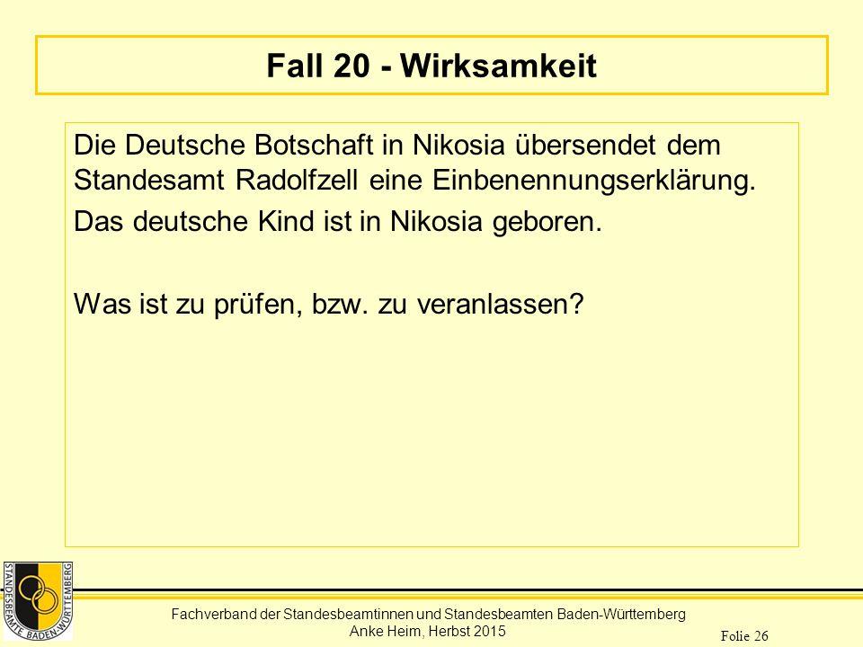 Fachverband der Standesbeamtinnen und Standesbeamten Baden-Württemberg Anke Heim, Herbst 2015 Folie 26 Fall 20 - Wirksamkeit Die Deutsche Botschaft in