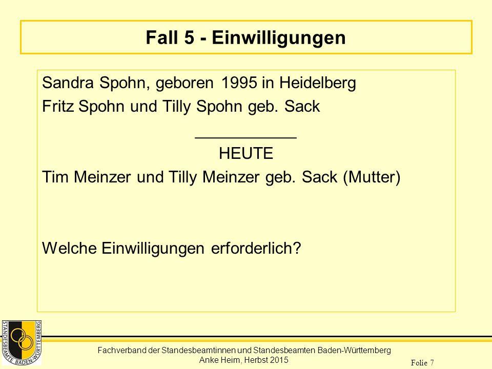 Fachverband der Standesbeamtinnen und Standesbeamten Baden-Württemberg Anke Heim, Herbst 2015 Folie 7 Fall 5 - Einwilligungen Sandra Spohn, geboren 19