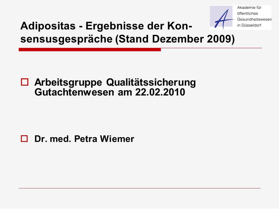 Adipositas - Ergebnisse der Kon- sensusgespräche (Stand Dezember 2009)  Arbeitsgruppe Qualitätssicherung Gutachtenwesen am 22.02.2010  Dr. med. Petr