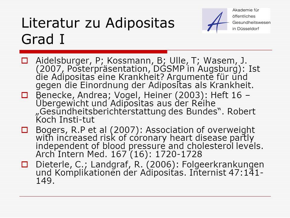Literatur zu Adipositas Grad I  Aidelsburger, P; Kossmann, B; Ulle, T; Wasem, J. (2007, Posterpräsentation, DGSMP in Augsburg): Ist die Adipositas ei