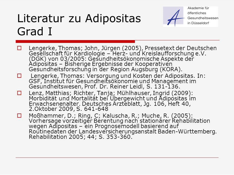 Literatur zu Adipositas Grad I  Lengerke, Thomas; John, Jürgen (2005), Pressetext der Deutschen Gesellschaft für Kardiologie – Herz- und Kreislauffor