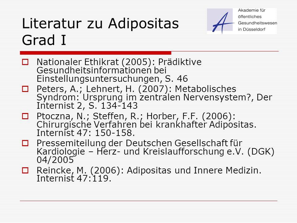 Literatur zu Adipositas Grad I  Nationaler Ethikrat (2005): Prädiktive Gesundheitsinformationen bei Einstellungsuntersuchungen, S. 46  Peters, A.; L