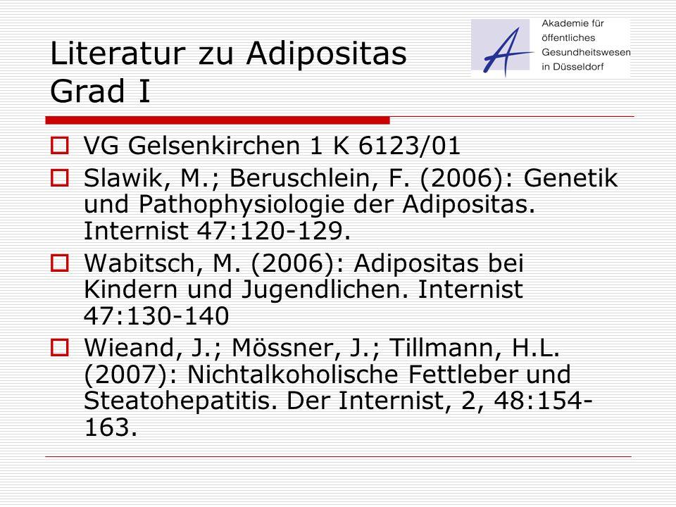 Literatur zu Adipositas Grad I  VG Gelsenkirchen 1 K 6123/01  Slawik, M.; Beruschlein, F. (2006): Genetik und Pathophysiologie der Adipositas. Inter