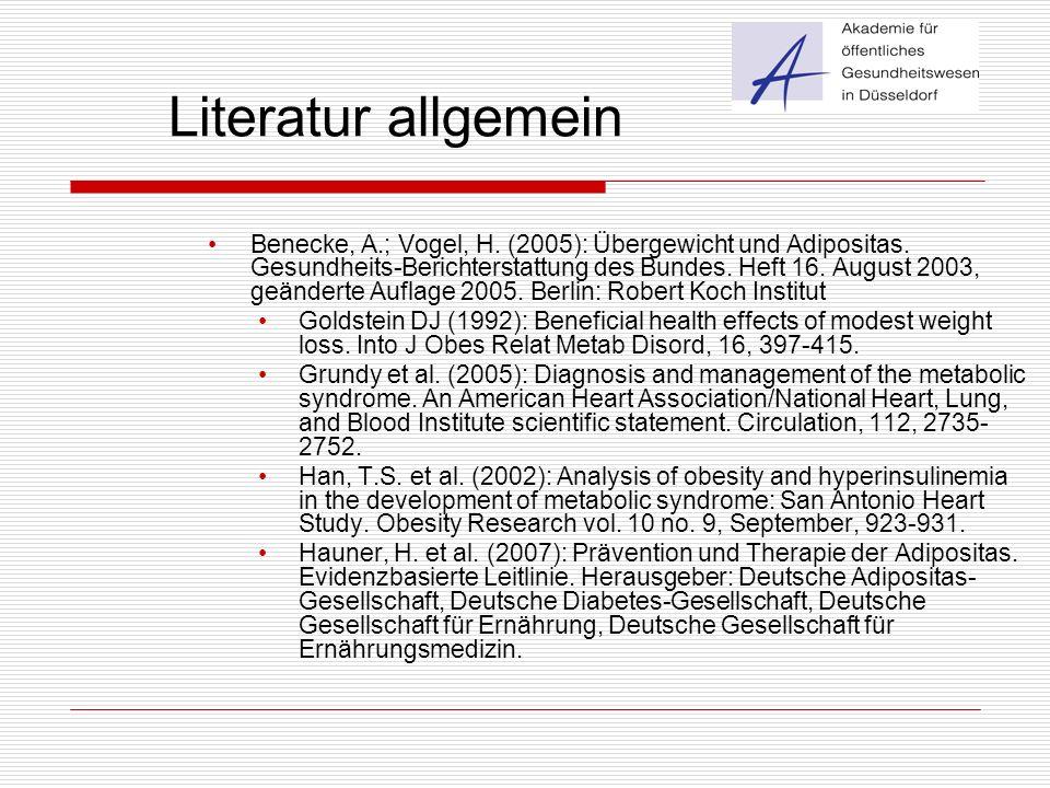 Literatur allgemein Benecke, A.; Vogel, H. (2005): Übergewicht und Adipositas. Gesundheits-Berichterstattung des Bundes. Heft 16. August 2003, geänder