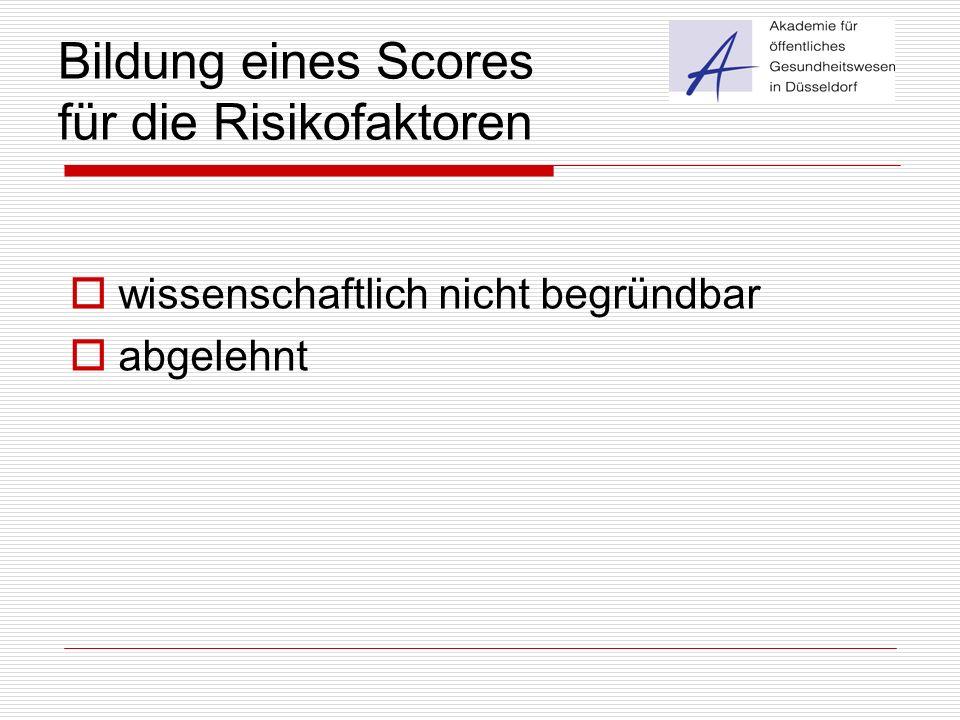 Bildung eines Scores für die Risikofaktoren  wissenschaftlich nicht begründbar  abgelehnt